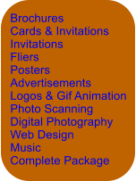 Brochures Cards & Invitations Invitations Fliers Posters Advertisements Logos & Gif Animation Photo Scanning Digital Photography Web Design Music Complete Package